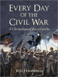 Every Day of the Civil War: A Chronological Encyclopedia - Bud Hannings