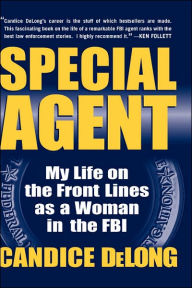 Special Agent: My Life on the Front Lines As a Woman in the FBI - Candice DeLong