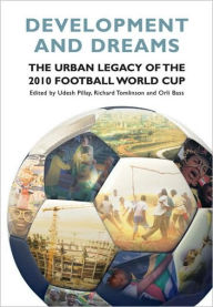 Development and Dreams: The Urban Legacy of the 2010 Football World Cup - Orli Bass