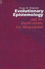 Evolutionary Epistemology and its Implications for Humankind - Franz M. Wuketits