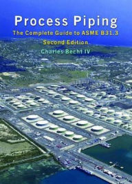Process Piping: The Complete Guide to ASME B31.3 - Charles Becht