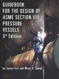 Guidebook for the Design of ASME Section VIII Pressure Vessels - James R. Farr