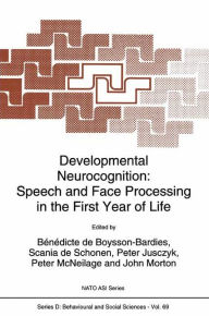Developmental Neurocognition: Speech and Face Processing in the First Year of Life - B. De Boysson-Bardies