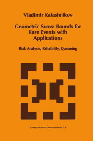 Geometric Sums: Bounds for Rare Events with Applications: Risk Analysis, Reliability, Queueing - Vladimir V. Kalashnikov