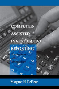 Computer-assisted Investigative Reporting: Development and Methodology - Margaret H. DeFleur