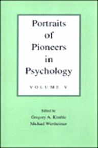 Portraits of Pioneers in Psychology : Volume II - Gregory A. Kimble