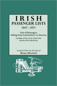 Irish Passenger Lists, 1847-1871. Lists Of Passengers Sailing From Londonderry To America On Ships Of The J. & J. Cooke Line And The Mccorkell Line - Brian Mitchell