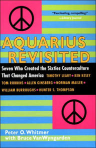 Aquarius Revisited: Seven Who Created the Sixties Counterculture that Changed America - Peter O. Whitmer