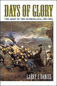 Days of Glory: The Army of the Cumberland, 1861-1865 - Larry J. Daniel