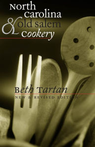 North Carolina and Old Salem Cookery - Beth Tartan