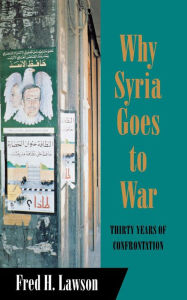 Why Syria Goes to War: Thirty Years of Confrontation - Fred Lawson