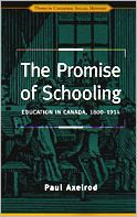 The Promise of Schooling: Education in Canada, 1800-1914 - Paul Axelrod