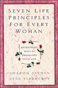 Seven Life Principles for Every Woman: Refreshing Ways to Prioritize Your Life - Jaynes