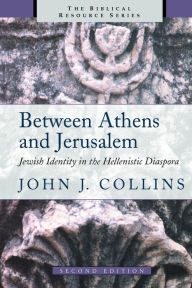 Between Athens and Jerusalem: Jewish Identity in the Hellenistic Diaspora - John J. Collins