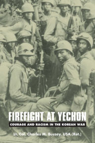 Firefight at Yechon: Courage and Racism in the Korean War - Charles M. Bussey