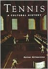 Tennis: A Cultural History - Heiner Gillmeister