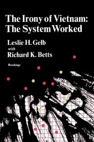 The Irony of Vietnam: The System Worked - Leslie H. Gelb