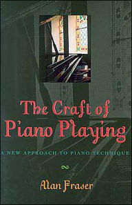 Craft Of Piano Playing - Alan Fraser