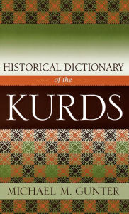 Historical Dictionary Of The Kurds - Michael M. Gunter