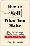 How to Sell What You Make: The Business of Marketing Crafts - Paul Gerhards