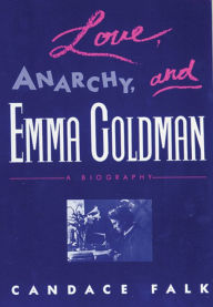 Love, Anarchy, & Emma Goldman: A Biography - Candace Falk