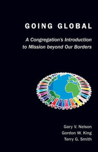 Going Global: A Congregation's Introduction to Mission Beyond Our Borders - Gary V. Nelson