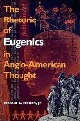 The Rhetoric of Eugenics in Anglo-American Thought - Marouf A. Hasian Jr.