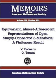 Equivariant, Almost-Arborescent Representations of Open Simply-Connected 3-Manifolds (Memoirs of the American Mathematical Society Series #800): A Finiteness Result - Valentin Poenaru