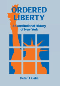 Ordered Liberty: A Constitutional History of NY - Peter Galie