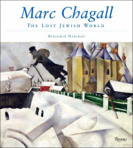 Marc Chagall and the Lost Jewish World: The Nature of Chagall's Art and Iconography - Benjamin Harshav
