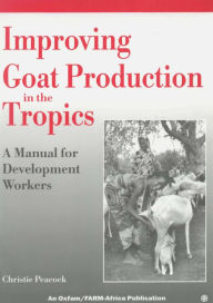 Improving Goat Production in the Tropics: A Manual for Development Workers - Christie Peacock