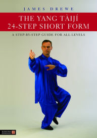 The Yang Tàijí 24-Step Short Form: A Step-by-Step Guide for all Levels - James Drewe