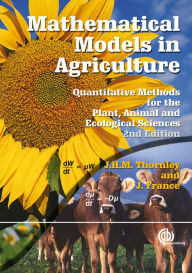 Mathematical Models in Agriculture: Quantitative Methods for the Plant, Animal and Ecological Sciences - J Thornley