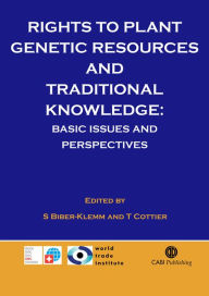 Rights to Plant Genetic Resources and Traditional Knowledge: Basic Issues and Perspectives - Susette Biber-Klemm