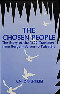 The Chosen People: The Story of the `222 Transport' from Bergen-Belsen to Palestine - A. N. Oppenheim