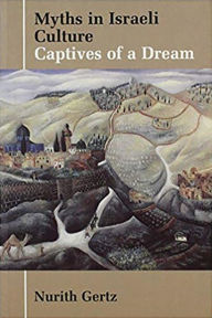 Myths in Israeli Culture: Captives of a Dream - Vallentine Mitchell