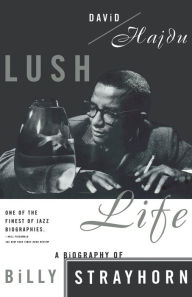 Lush Life: A Biography of Billy Strayhorn - David Hajdu