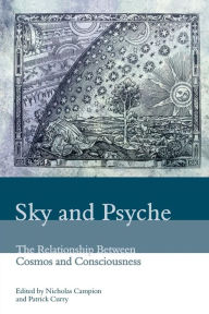 Sky and Psyche: The Relationship Between Cosmos and Consciousness - Curry Patrick