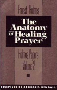 Anatomy of Healing Prayer - Ernest S. Holmes