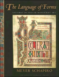 Language of Forms: Lectures on Insular Manuscript Art - Meyer Schapiro