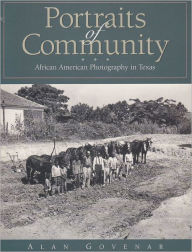 Portraits of Community: African American Photography in Texas - Alan B. Govenar