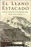 El Llano Estacado: Exploration and Imagination on the High Plains of Texas and New Mexico, 1536-1860 - John Miller Morris