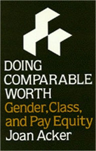 Doing Comparable Worth Pb: Gender, Class, and Pay Equity - Joan Acker