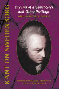 Kant on Swedenborg: Dreams of a Spirit -Seer and Other Writings - IMMANUEL KANT