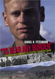 To Bear Any Burden: A Hoosier Green Beret's Letters from Vietnam - Daniel H. Fitzgibbon