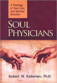 Soul Physician: A Theology of Soul Care and Spiritual Direction - Robert W. Kellemen