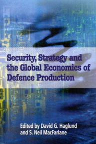 Security, Strategy, and the Global Economics of Defence - David Haglund
