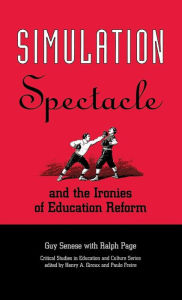 Simulation, Spectacle, and the Ironies of Education Reform - Guy B. Senese