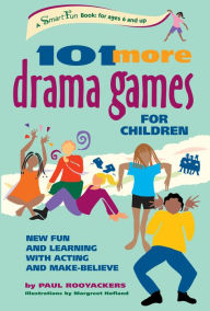 101 More Drama Games for Children: New Fun and Learning with Acting and Make-Believe - Paul Rooyackers