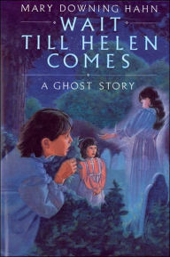 Wait Till Helen Comes: A Ghost Story - Mary Downing Hahn